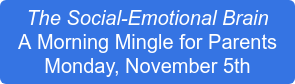 The Social-Emotional Brain A Morning Mingle for Parents Monday, November 5th